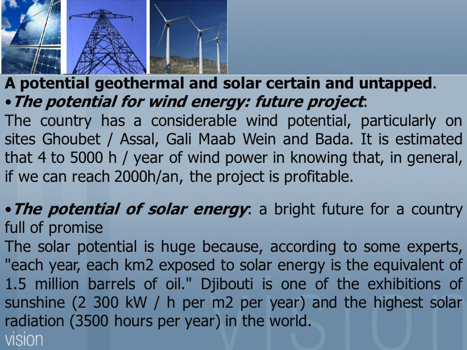 A potential geothermal and solar certain and untapped.