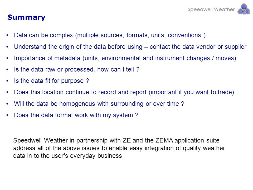 Summary Data can be complex (multiple sources, formats, units, conventions )