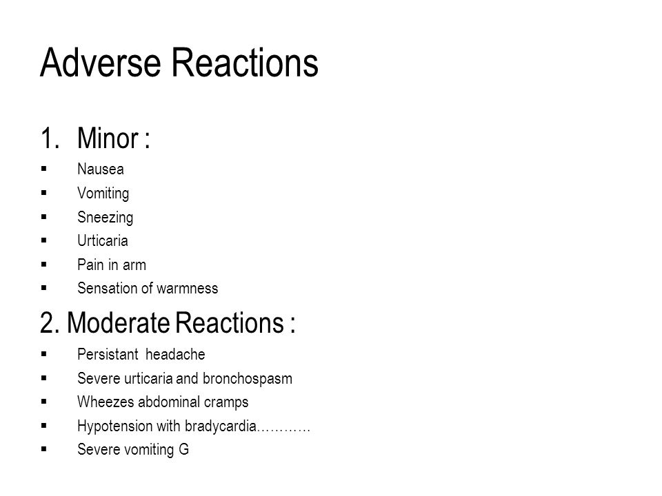 Adverse Reactions Minor : 2. Moderate Reactions : Nausea Vomiting