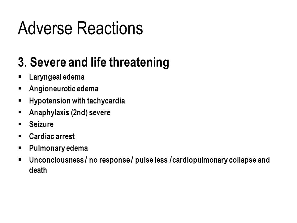 Adverse Reactions 3. Severe and life threatening Laryngeal edema