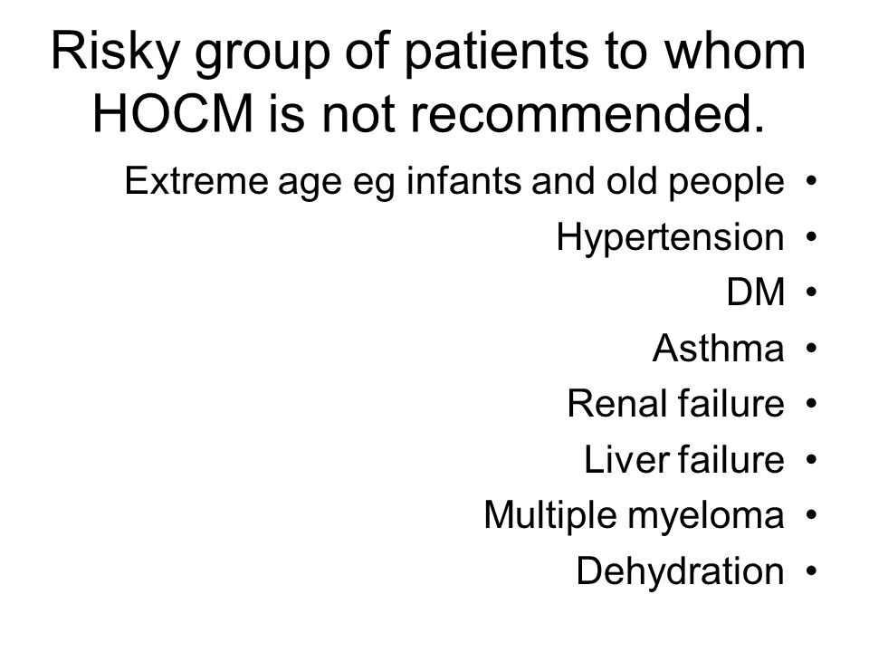 Risky group of patients to whom HOCM is not recommended.