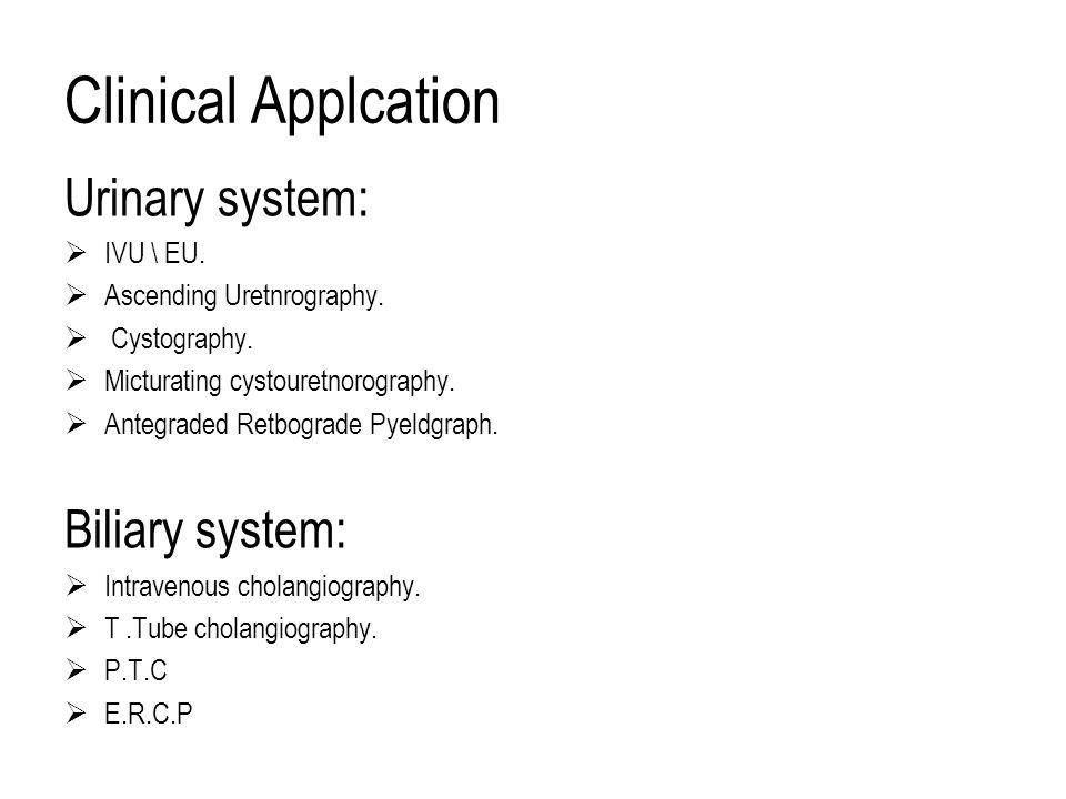 Clinical Applcation Urinary system: Biliary system: IVU \ EU.