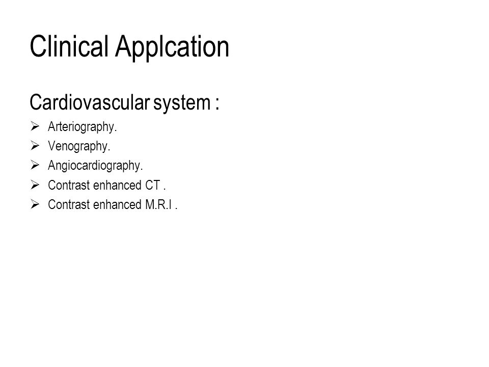 Clinical Applcation Cardiovascular system : Arteriography. Venography.