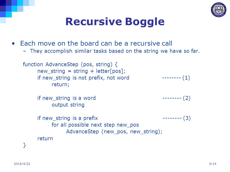 Recursive Boggle Each move on the board can be a recursive call