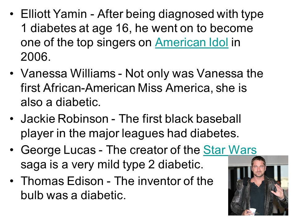 Elliott Yamin - After being diagnosed with type 1 diabetes at age 16, he went on to become one of the top singers on American Idol in 2006.