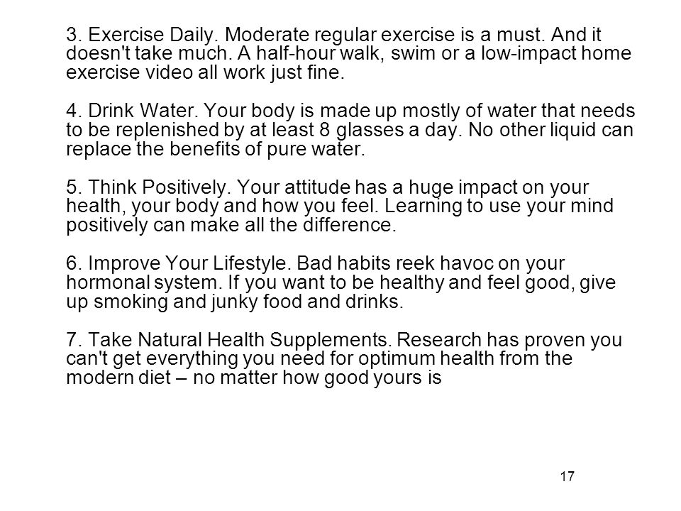 3. Exercise Daily. Moderate regular exercise is a must