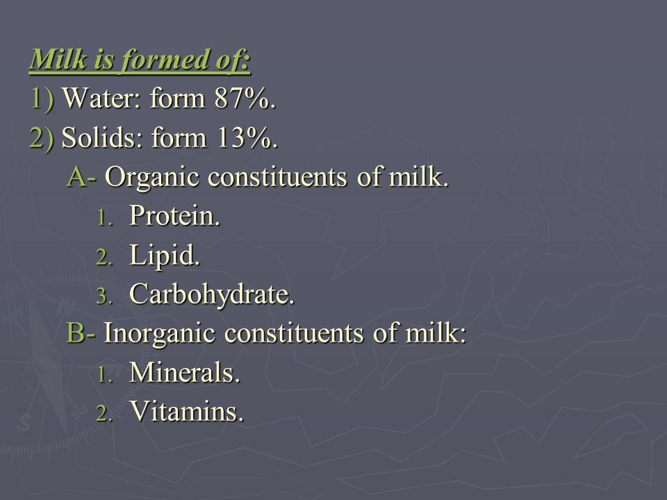 Milk is formed of: 1) Water: form 87%. 2) Solids: form 13%. A- Organic constituents of milk. Protein.