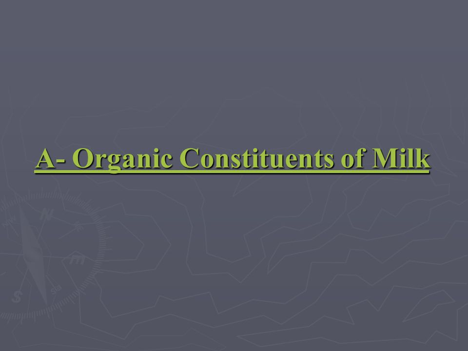 A- Organic Constituents of Milk