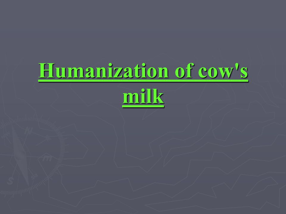 Humanization of cow s milk