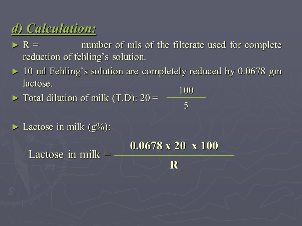 d) Calculation: 0.0678 x 20 x 100 Lactose in milk = R