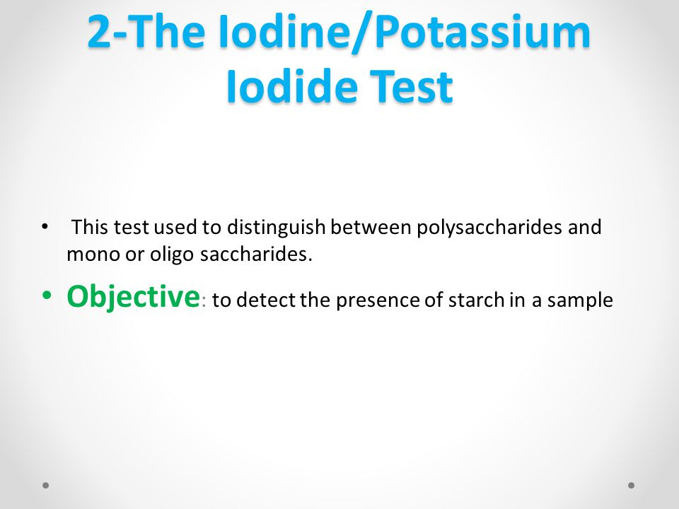 2-The Iodine/Potassium Iodide Test