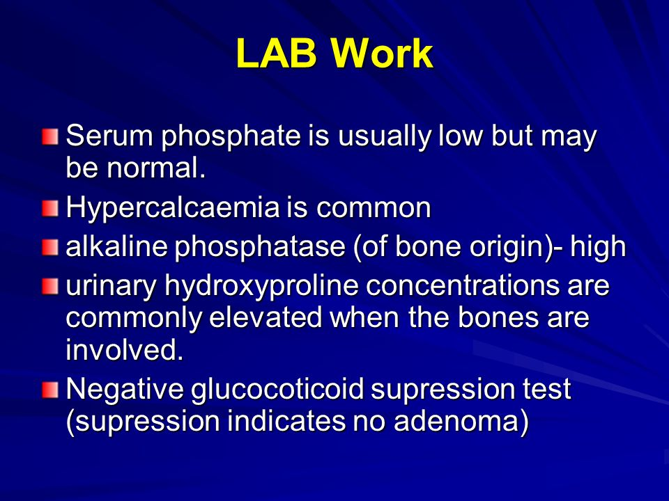 LAB Work Serum phosphate is usually low but may be normal.