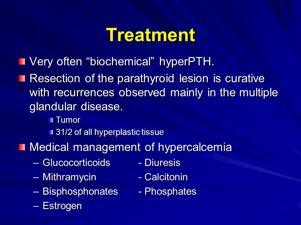 Treatment Very often biochemical hyperPTH.