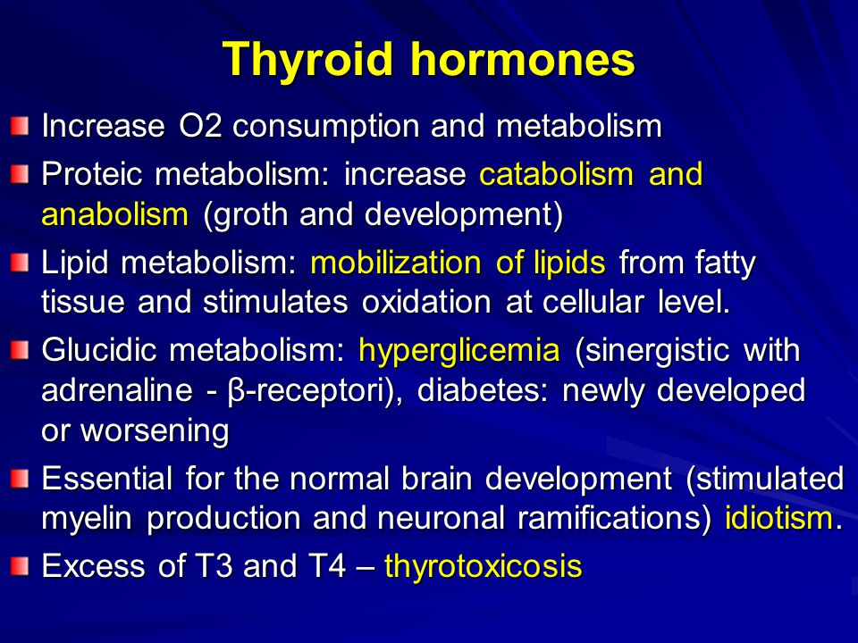 Thyroid hormones Increase O2 consumption and metabolism