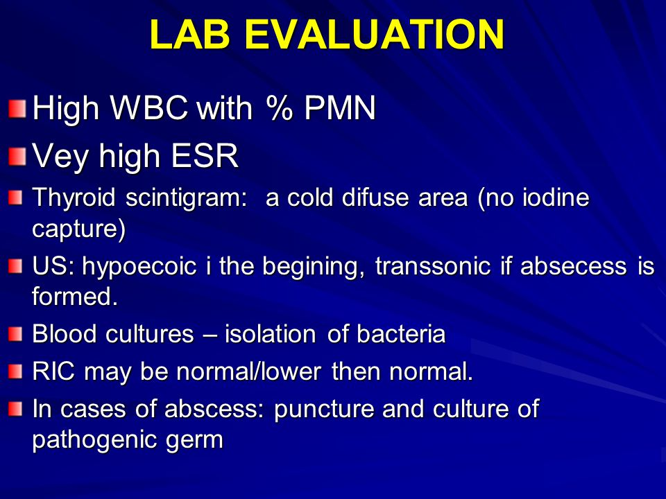 LAB EVALUATION High WBC with % PMN Vey high ESR