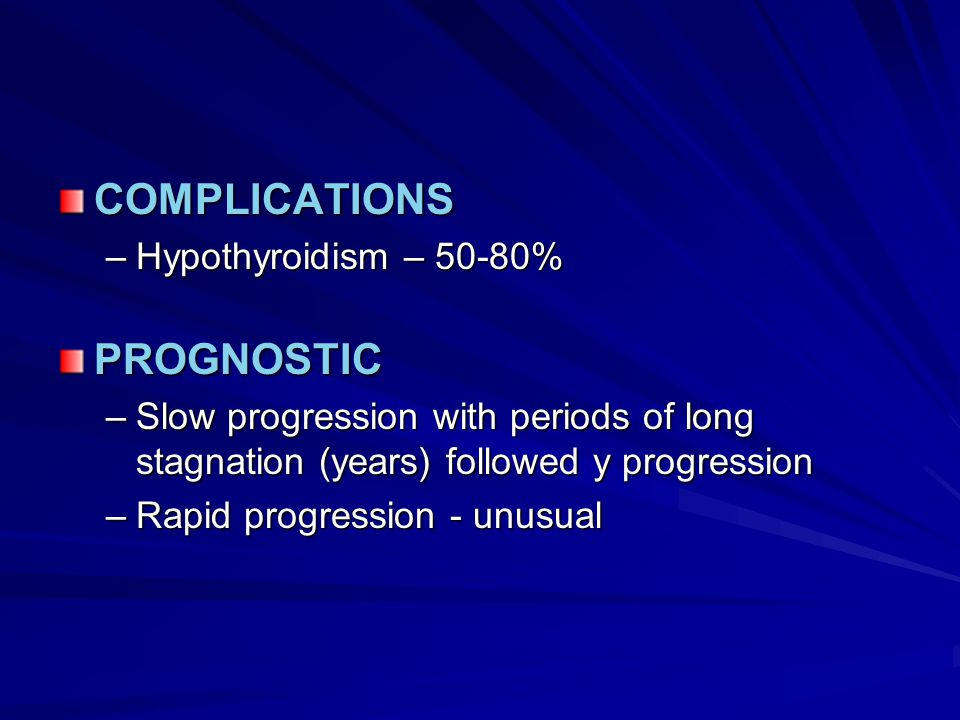 COMPLICATIONS PROGNOSTIC Hypothyroidism – 50-80%