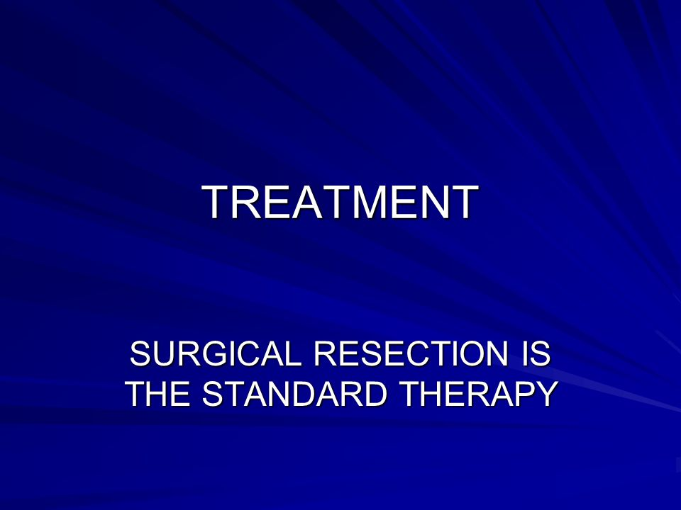 SURGICAL RESECTION IS THE STANDARD THERAPY