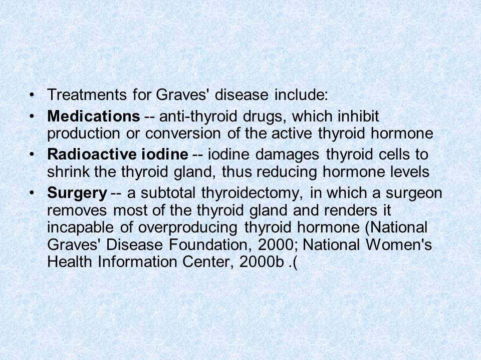 Treatments for Graves disease include: