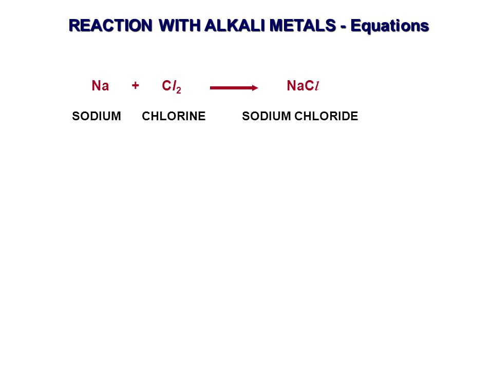 REACTION WITH ALKALI METALS - Equations