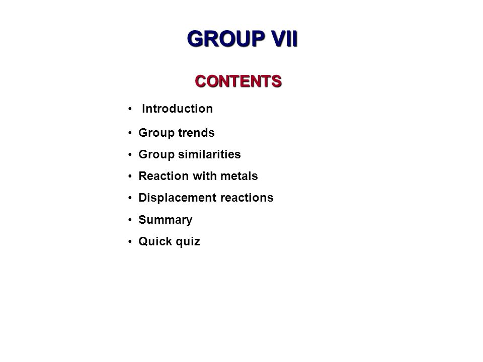 GROUP VII CONTENTS Introduction Group trends Group similarities