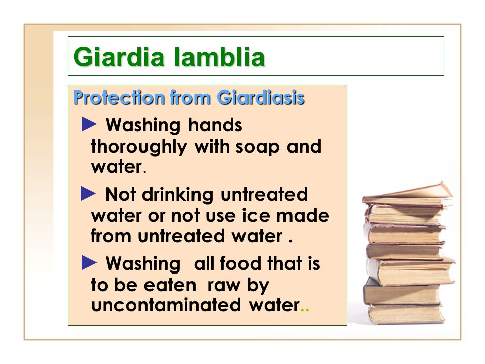 Giardia lamblia ► Washing hands thoroughly with soap and water.