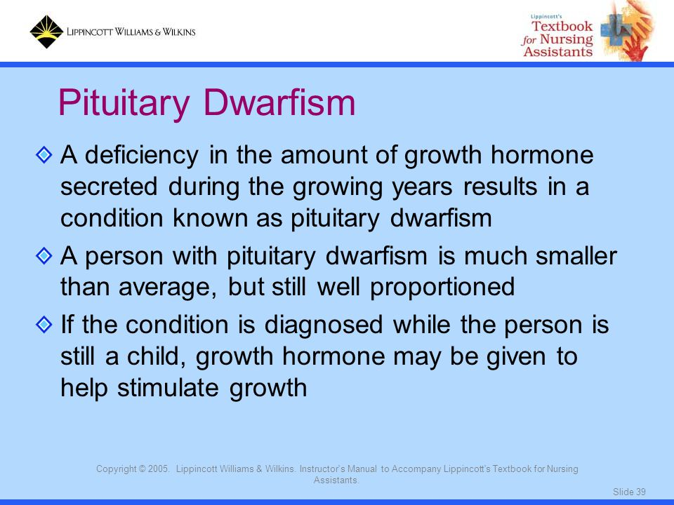 Pituitary Dwarfism A deficiency in the amount of growth hormone secreted during the growing years results in a condition known as pituitary dwarfism.