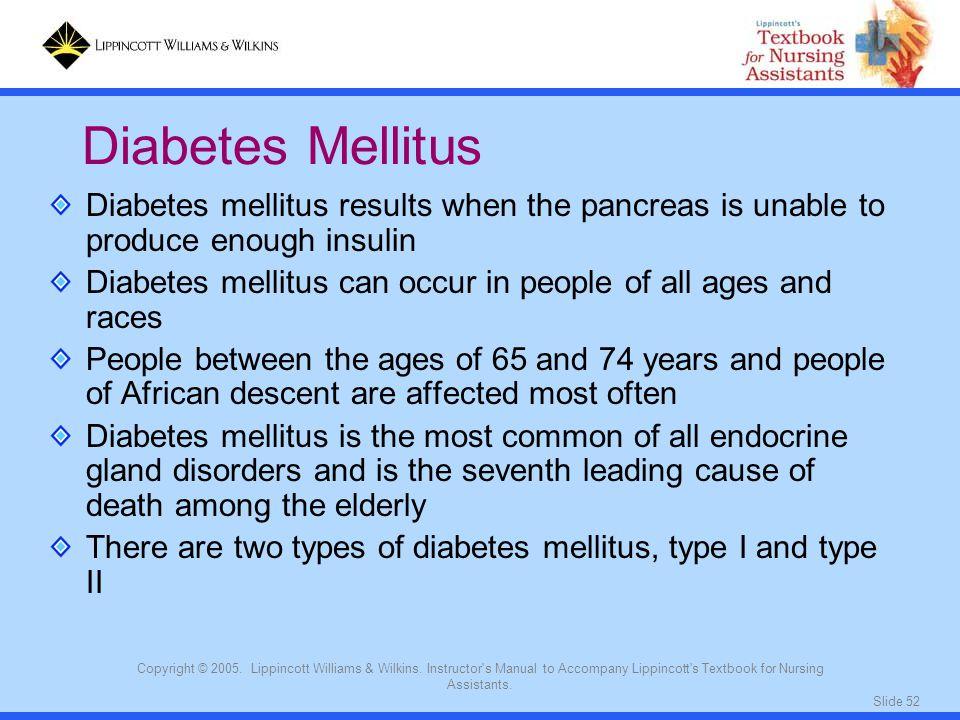 Diabetes Mellitus Diabetes mellitus results when the pancreas is unable to produce enough insulin.