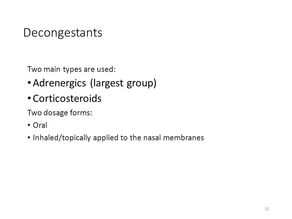 Decongestants Adrenergics (largest group) Corticosteroids