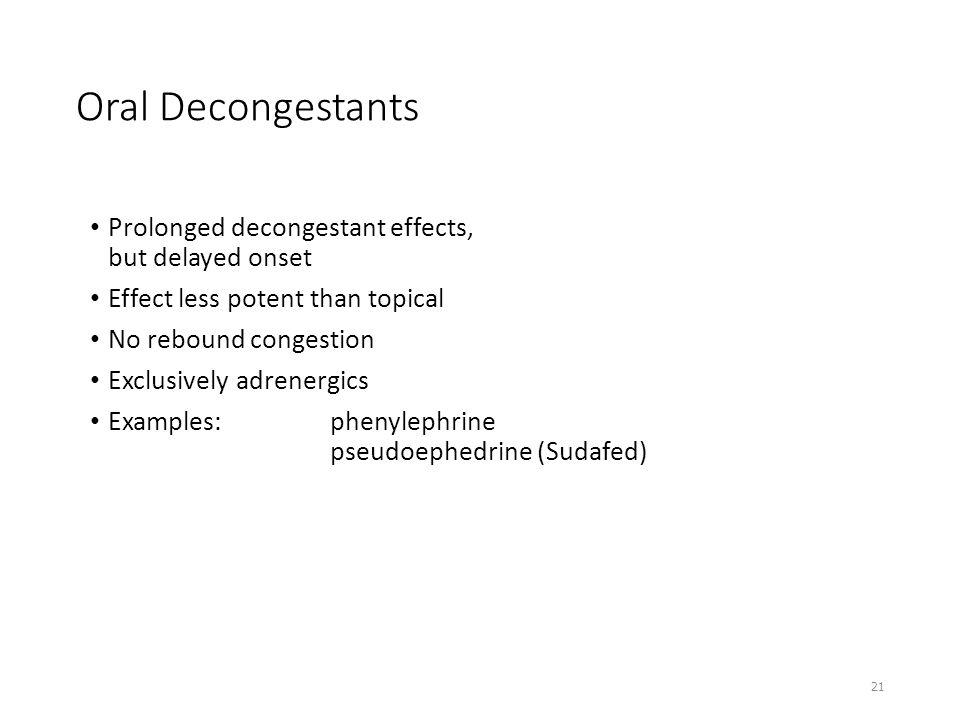 Oral Decongestants Prolonged decongestant effects, but delayed onset