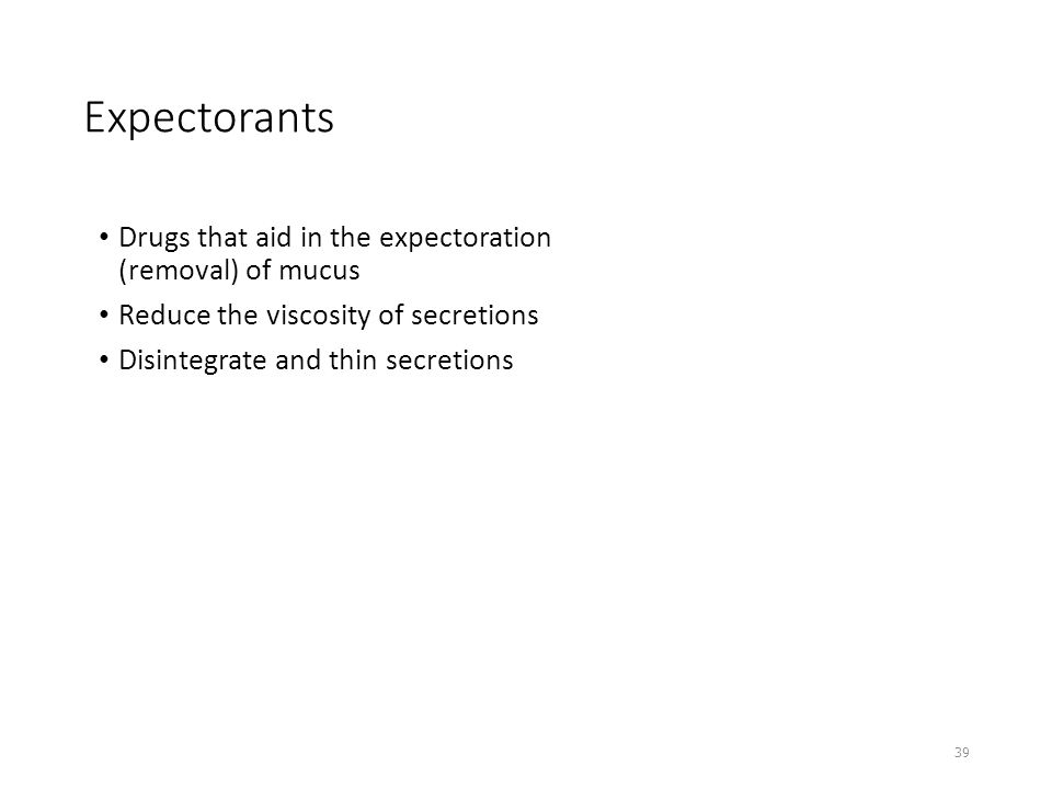 Expectorants Drugs that aid in the expectoration (removal) of mucus