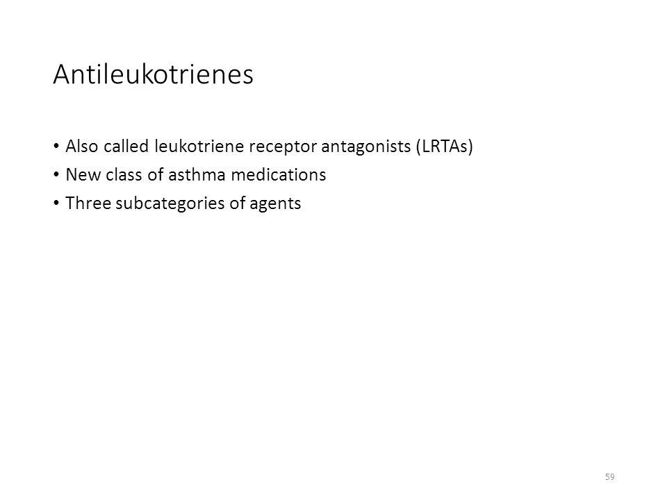 Antileukotrienes Also called leukotriene receptor antagonists (LRTAs)