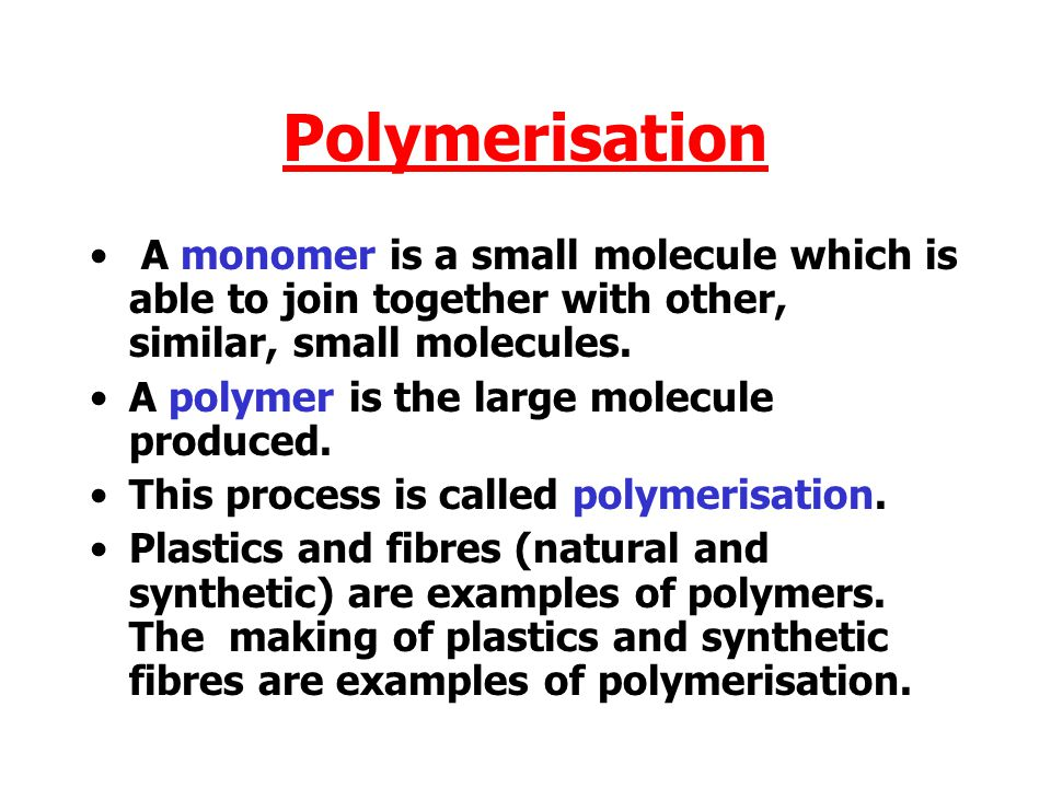 Polymerisation A monomer is a small molecule which is able to join together with other, similar, small molecules.