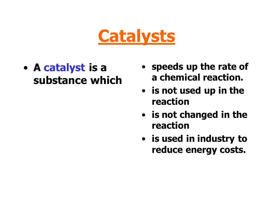 Catalysts A catalyst is a substance which