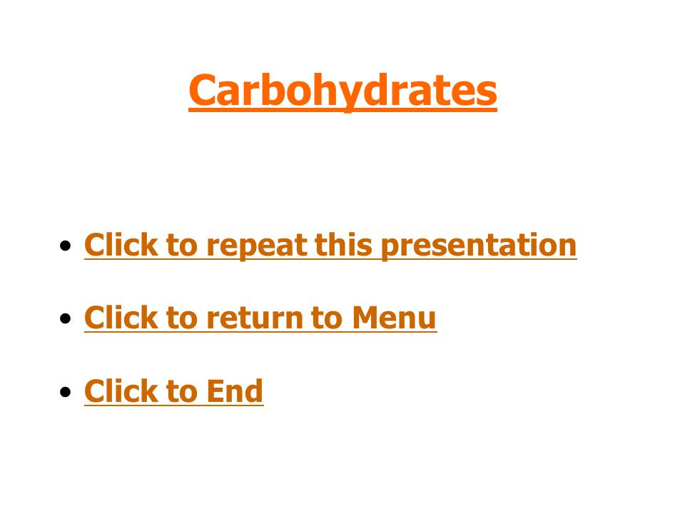 Carbohydrates Click to repeat this presentation