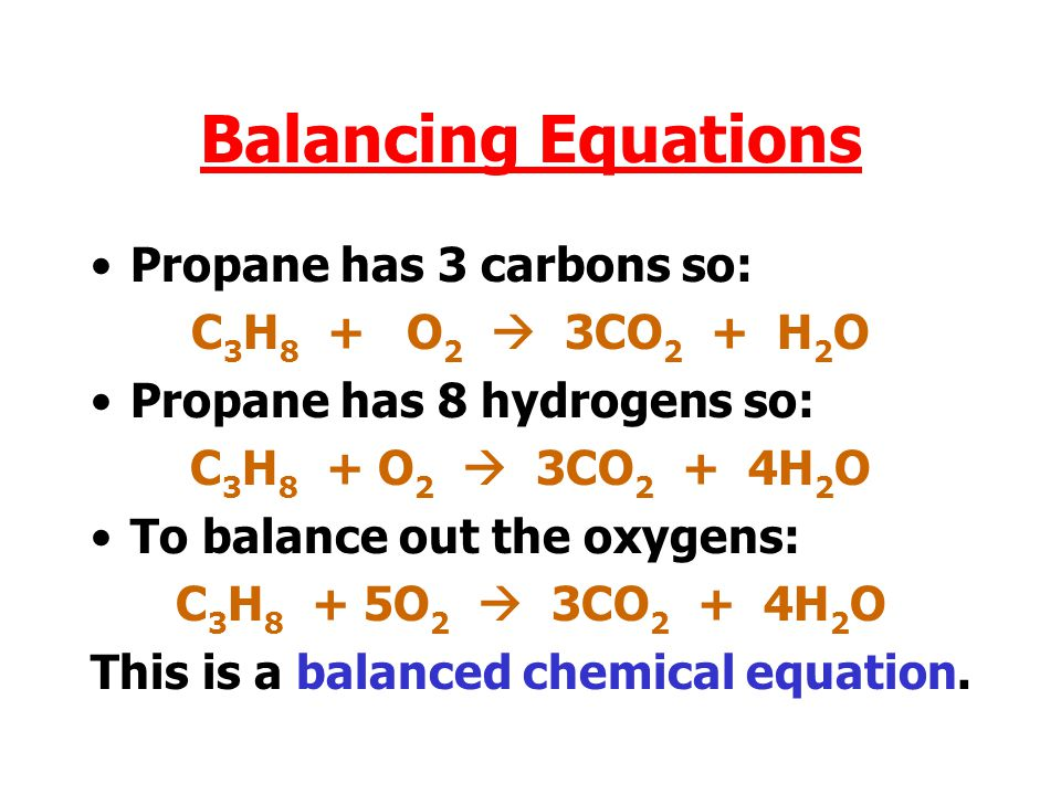 Balancing Equations Propane has 3 carbons so: C3H8 + O2  3CO2 + H2O