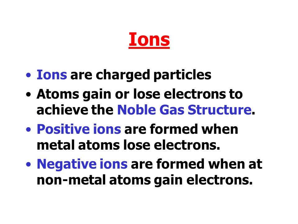 Ions Ions are charged particles