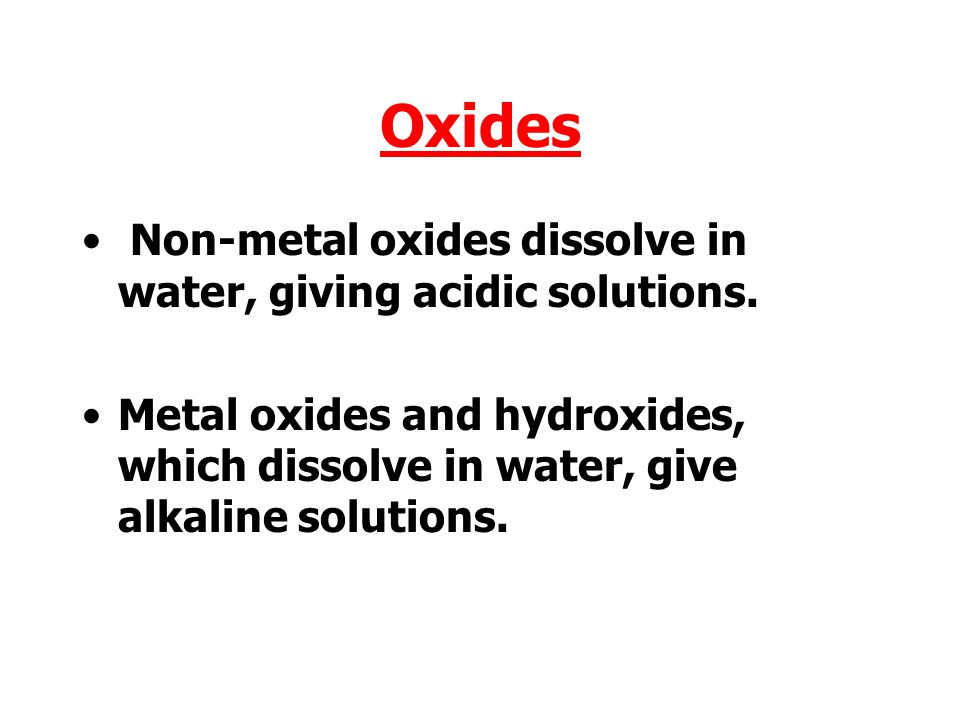 Oxides Non-metal oxides dissolve in water, giving acidic solutions.