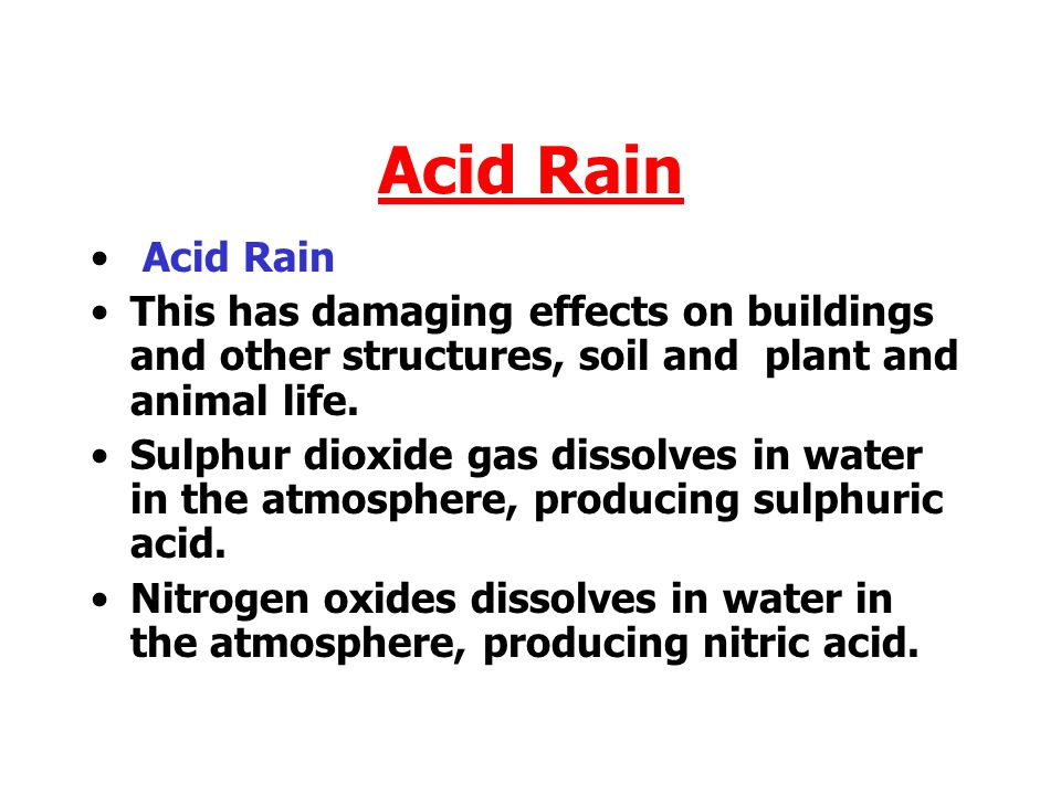 Acid Rain Acid Rain. This has damaging effects on buildings and other structures, soil and plant and animal life.