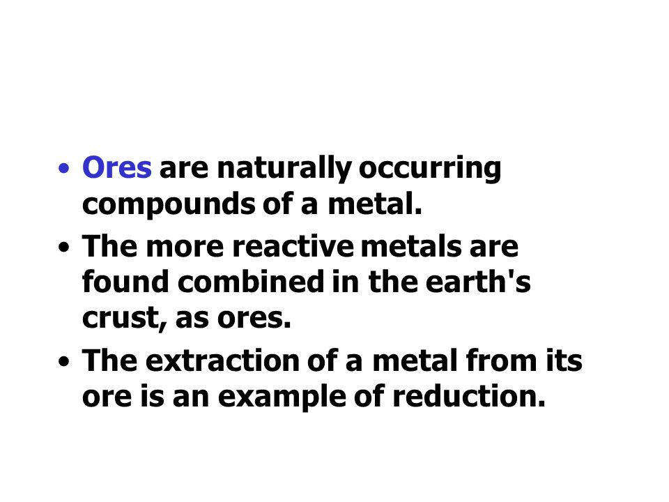 Ores are naturally occurring compounds of a metal.