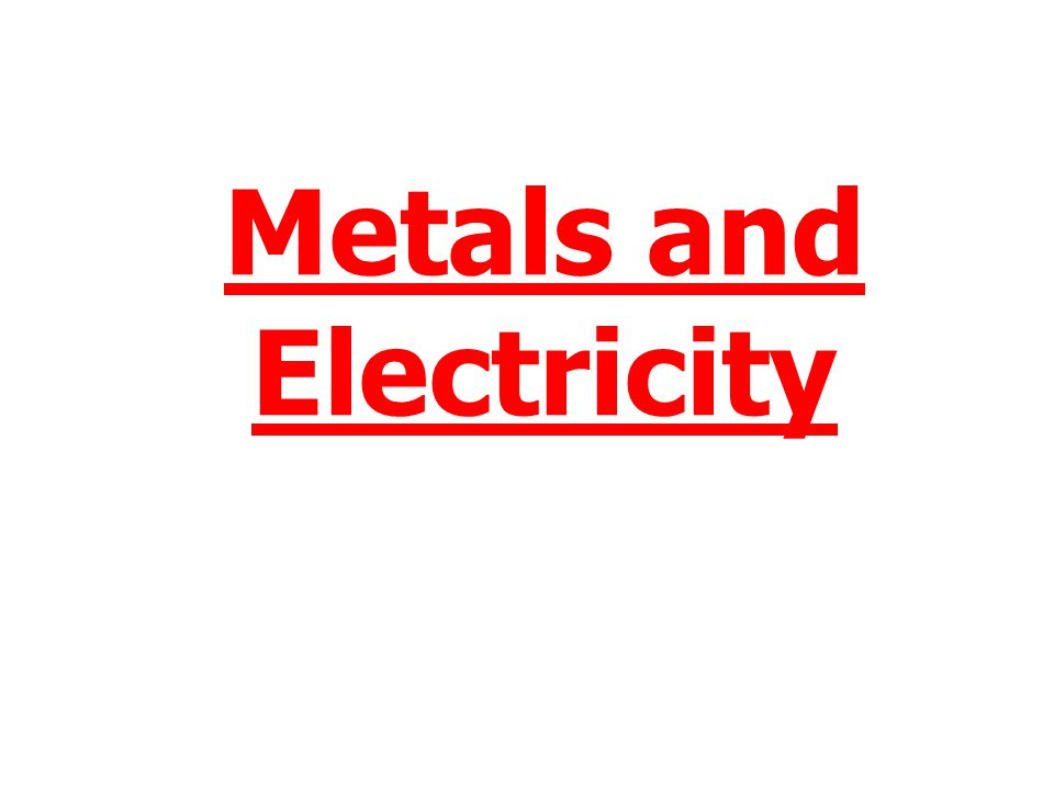 Metals and Electricity