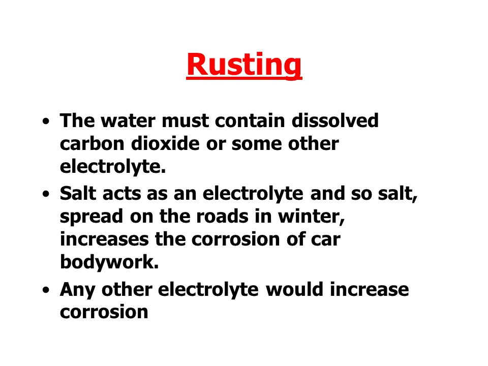 Rusting The water must contain dissolved carbon dioxide or some other electrolyte.