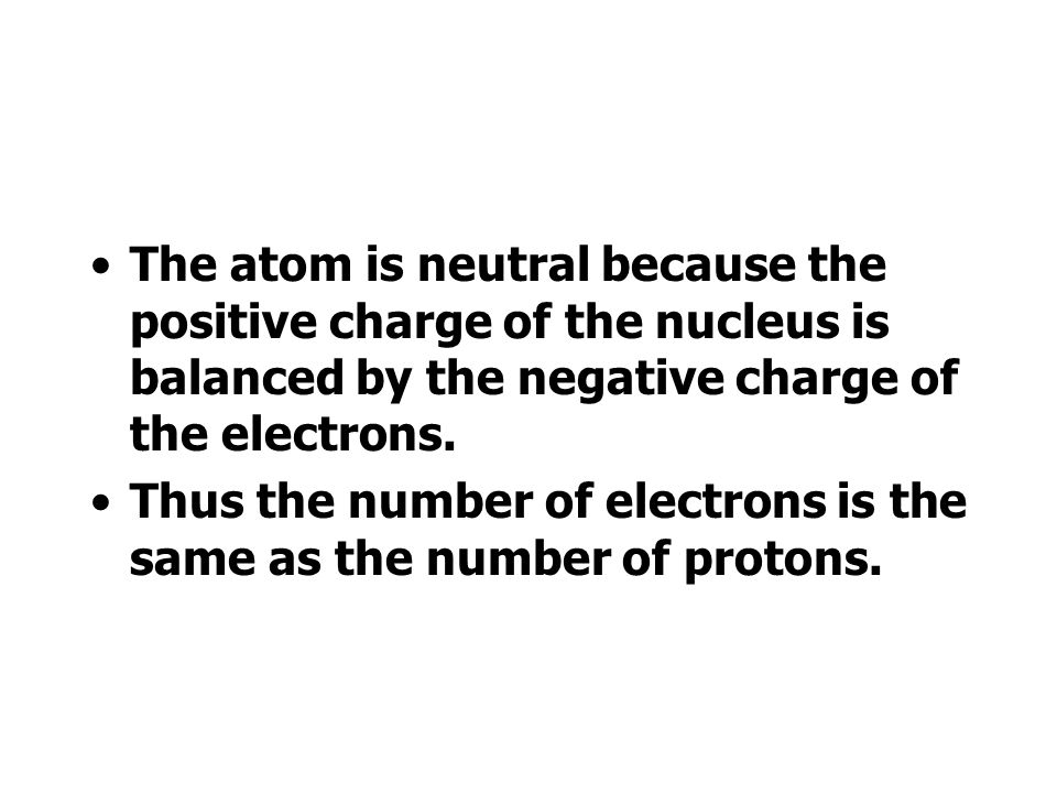 The atom is neutral because the positive charge of the nucleus is balanced by the negative charge of the electrons.