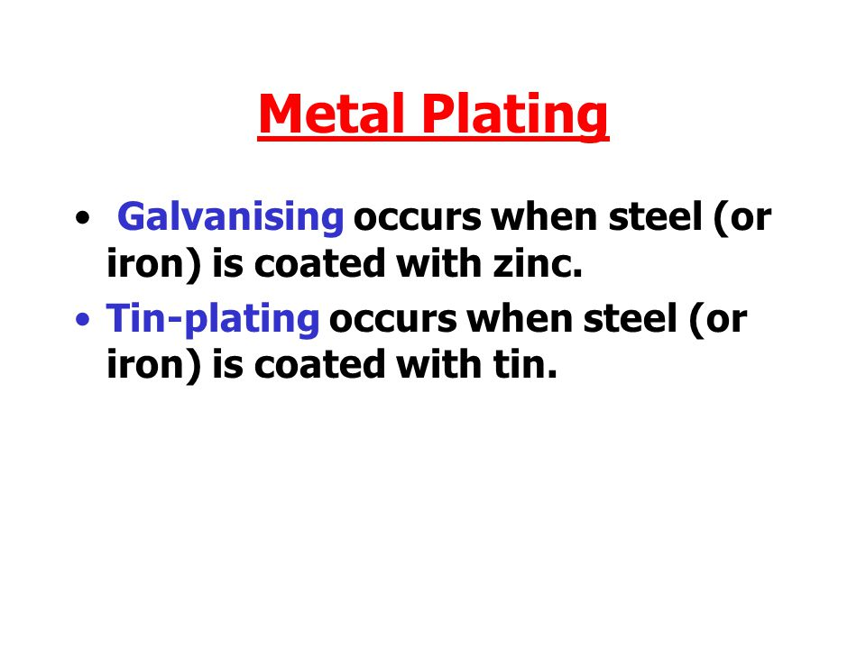 Metal Plating Galvanising occurs when steel (or iron) is coated with zinc.