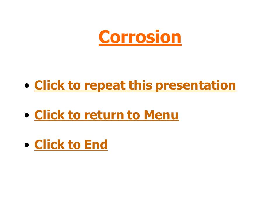 Corrosion Click to repeat this presentation Click to return to Menu