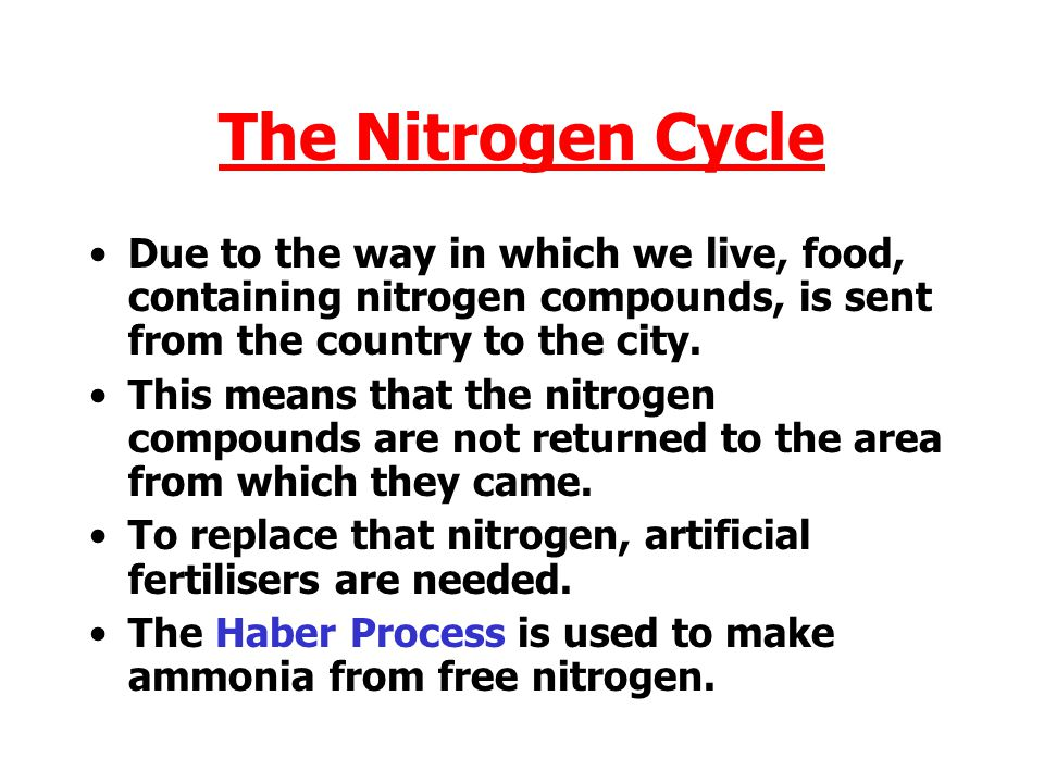 The Nitrogen Cycle Due to the way in which we live, food, containing nitrogen compounds, is sent from the country to the city.
