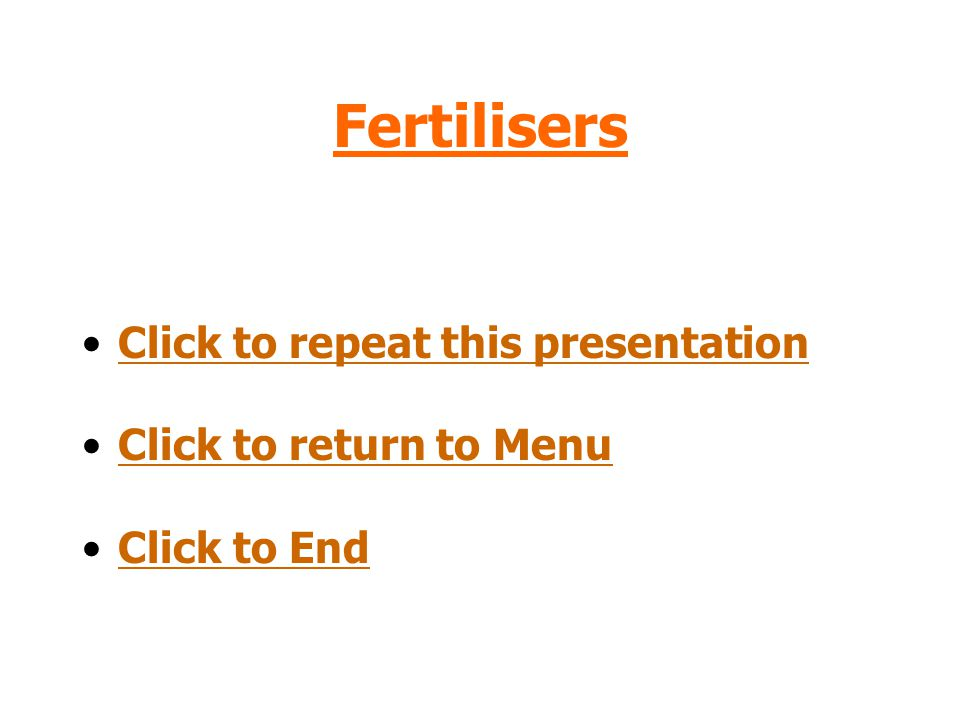 Fertilisers Click to repeat this presentation Click to return to Menu