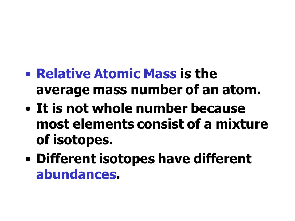 Relative Atomic Mass is the average mass number of an atom.