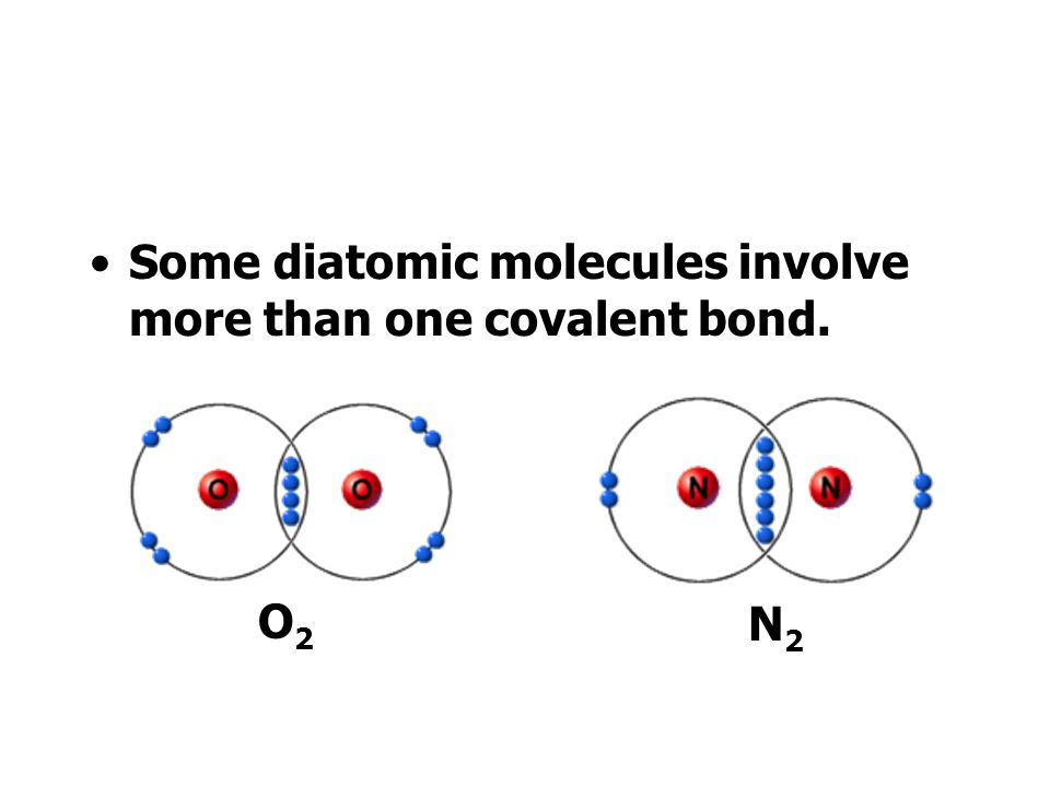 Some diatomic molecules involve more than one covalent bond.