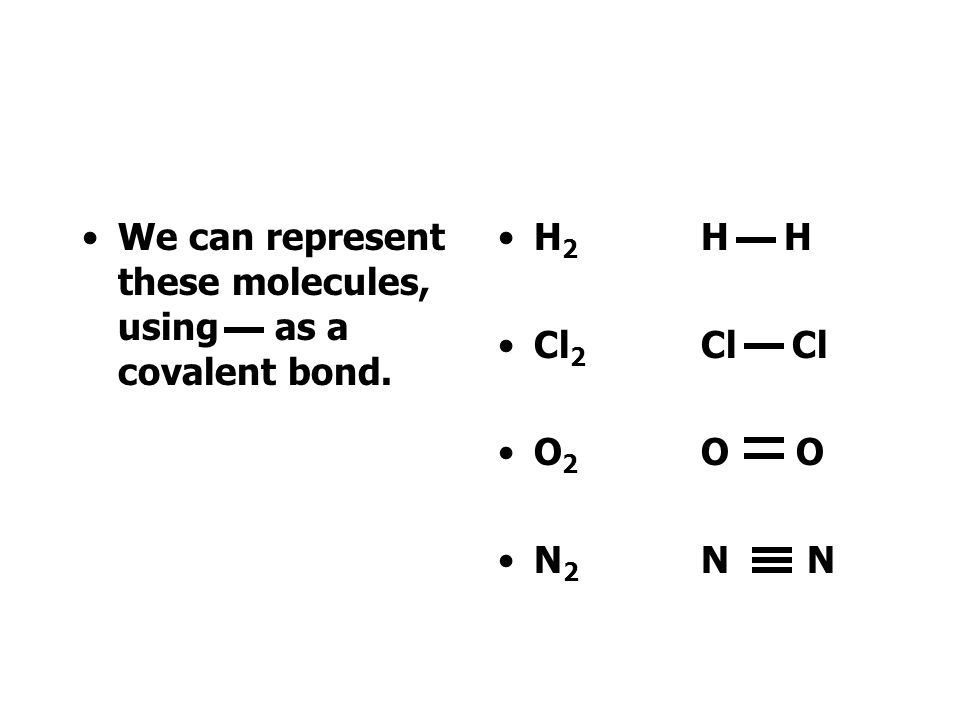 We can represent these molecules, using as a covalent bond.