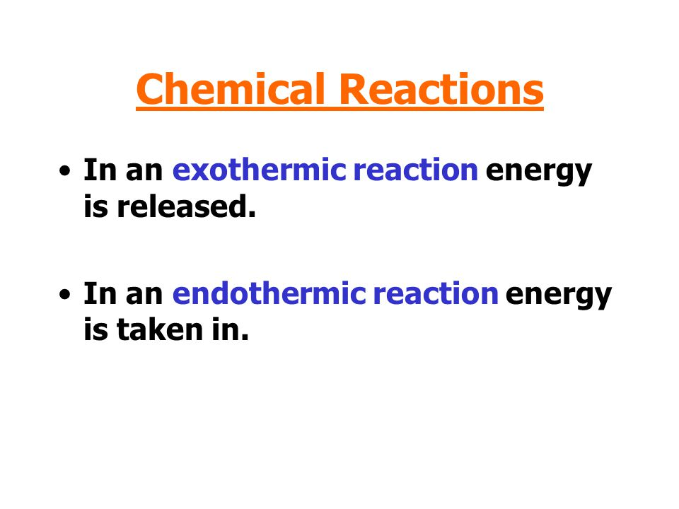 Chemical Reactions In an exothermic reaction energy is released.